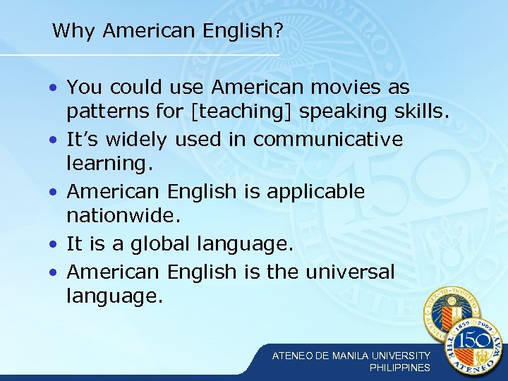 Why American English? • You could use American movies as patterns for [teaching] speaking