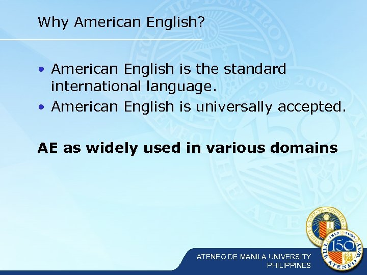 Why American English? • American English is the standard international language. • American English