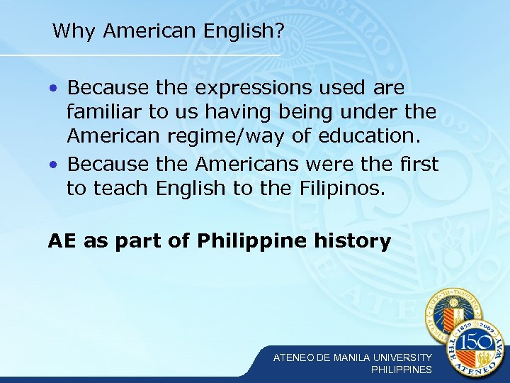 Why American English? • Because the expressions used are familiar to us having being