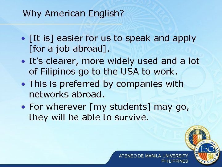Why American English? • [It is] easier for us to speak and apply [for