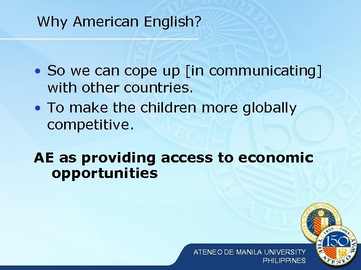 Why American English? • So we can cope up [in communicating] with other countries.