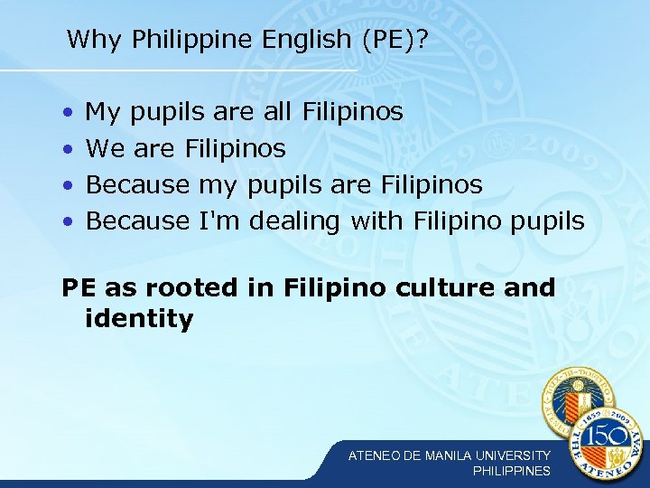 Why Philippine English (PE)? • • My pupils are all Filipinos We are Filipinos