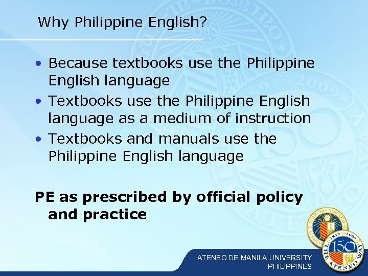 Why Philippine English? • Because textbooks use the Philippine English language • Textbooks use