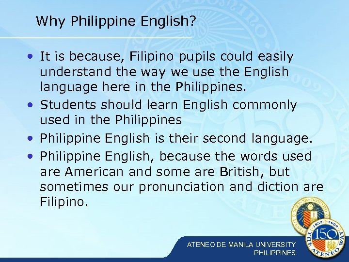 Why Philippine English? • It is because, Filipino pupils could easily understand the way