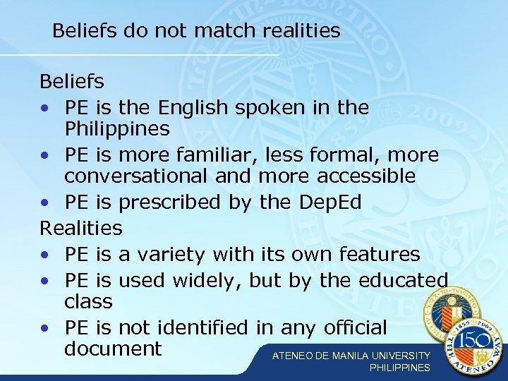Beliefs do not match realities Beliefs • PE is the English spoken in the