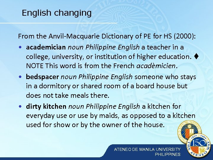English changing From the Anvil-Macquarie Dictionary of PE for HS (2000): • academician noun