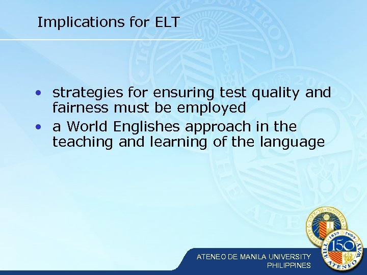 Implications for ELT • strategies for ensuring test quality and fairness must be employed