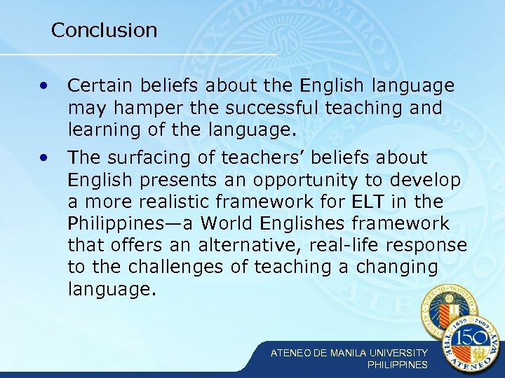 Conclusion • Certain beliefs about the English language may hamper the successful teaching and