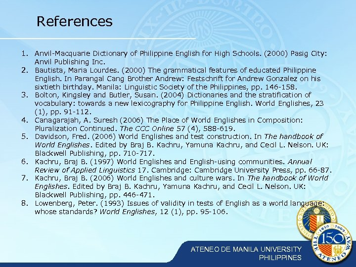References 1. Anvil-Macquarie Dictionary of Philippine English for High Schools. (2000) Pasig City: Anvil