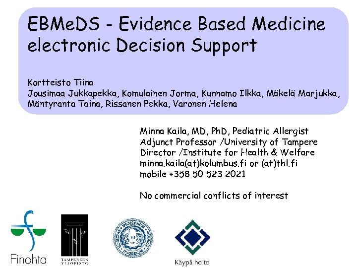 EBMe. DS - Evidence Based Medicine electronic Decision Support Kortteisto Tiina Jousimaa Jukkapekka, Komulainen