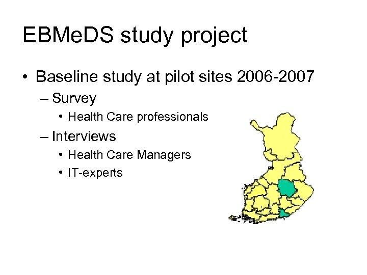EBMe. DS study project • Baseline study at pilot sites 2006 -2007 – Survey