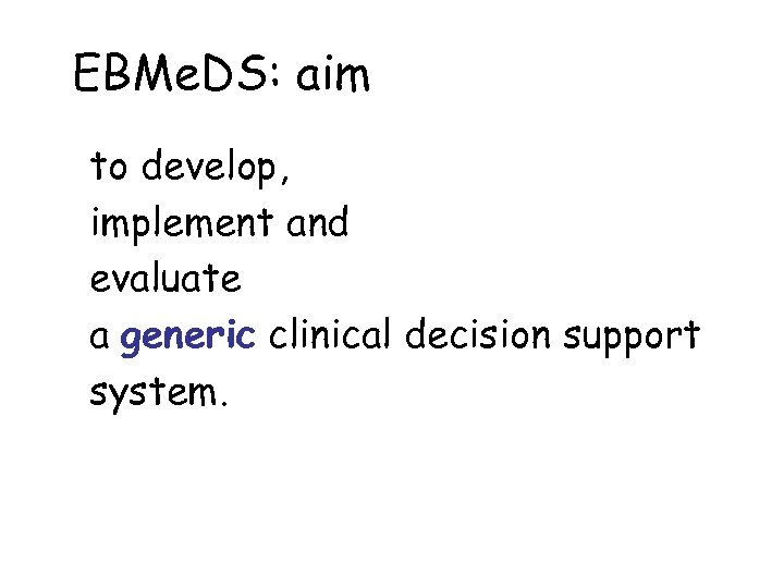 EBMe. DS: aim to develop, implement and evaluate a generic clinical decision support system.