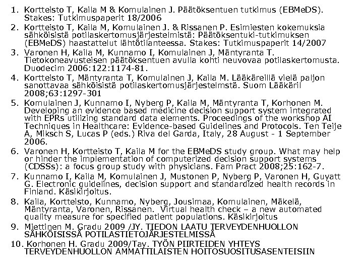 1. Kortteisto T, Kaila M & Komulainen J. Päätöksentuen tutkimus (EBMe. DS). Stakes: Tutkimuspaperit