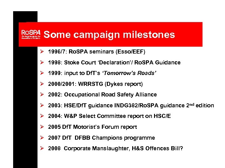 Some campaign milestones Ø 1996/7: Ro. SPA seminars (Esso/EEF) Ø 1998: Stoke Court 'Declaration'/