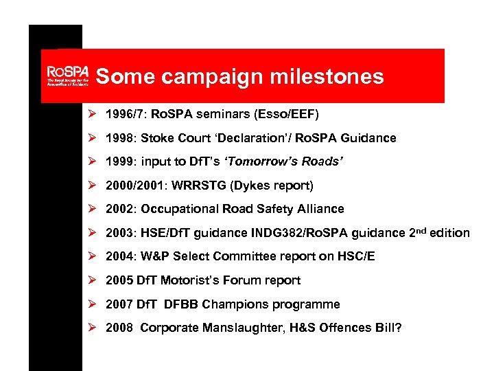 Some campaign milestones Ø 1996/7: Ro. SPA seminars (Esso/EEF) Ø 1998: Stoke Court 'Declaration'/