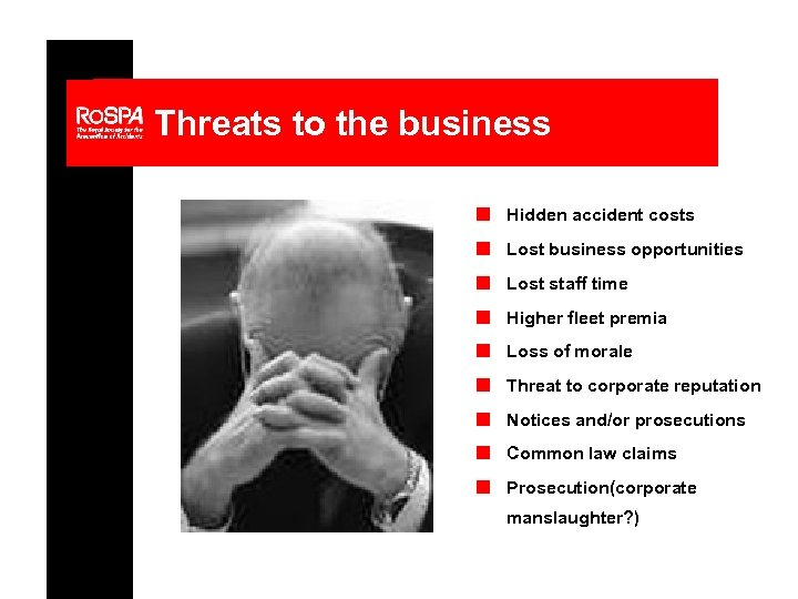 Threats to the business n Hidden accident costs n Lost business opportunities n Lost