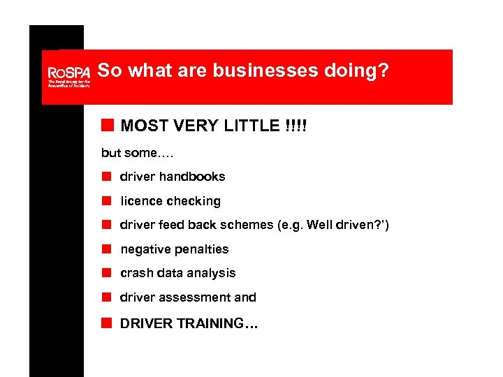 So what are businesses doing? n MOST VERY LITTLE !!!! but some…. n driver