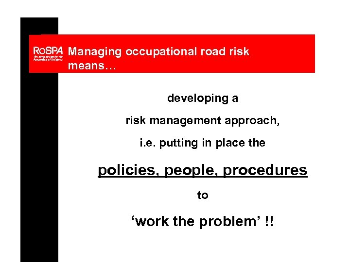 Managing occupational road risk means… developing a risk management approach, i. e. putting in