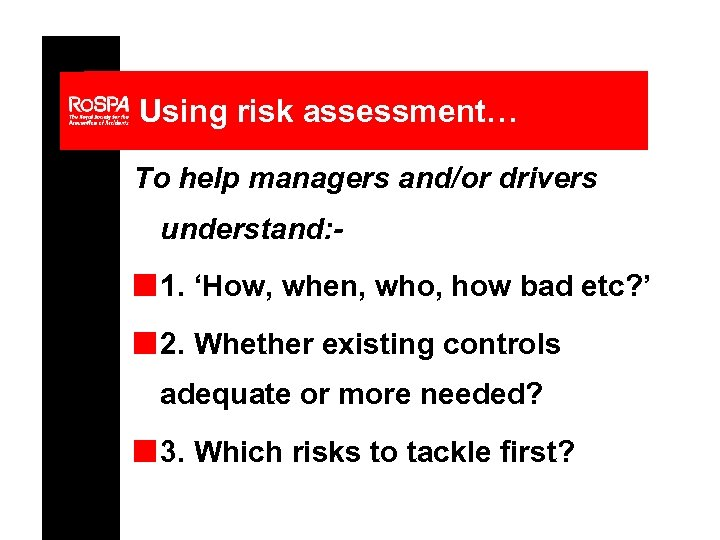 Using risk assessment… To help managers and/or drivers understand: - n 1. 'How, when,