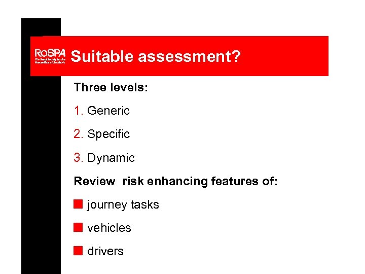 Suitable assessment? Three levels: 1. Generic 2. Specific 3. Dynamic Review risk enhancing features