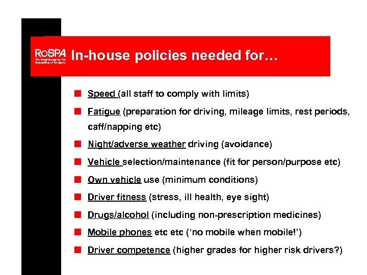 In-house policies needed for… n Speed (all staff to comply with limits) n Fatigue