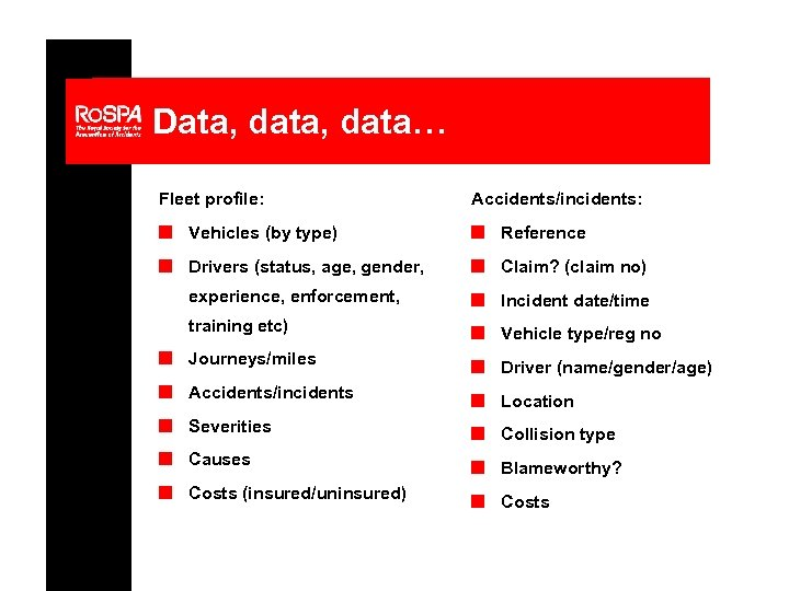 Data, data… Fleet profile: Accidents/incidents: n Vehicles (by type) n Reference n Drivers (status,