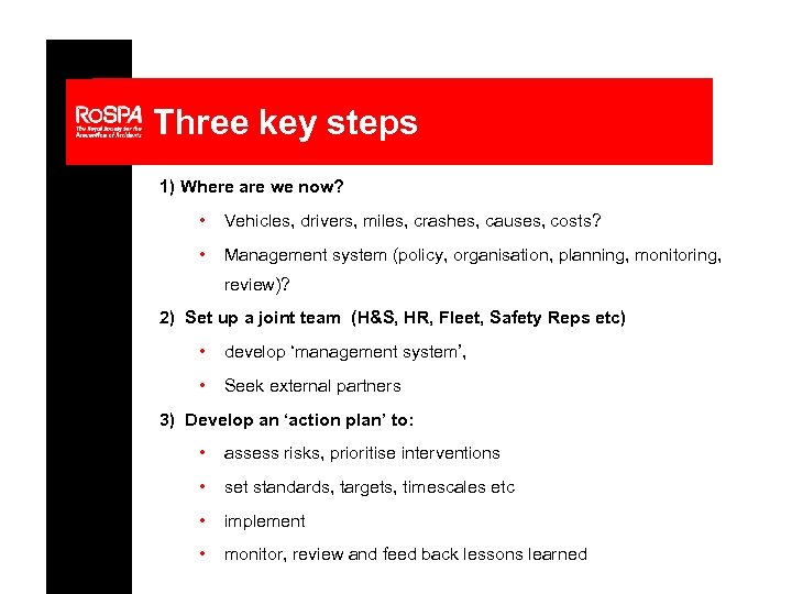 Three key steps 1) Where are we now? • Vehicles, drivers, miles, crashes, causes,