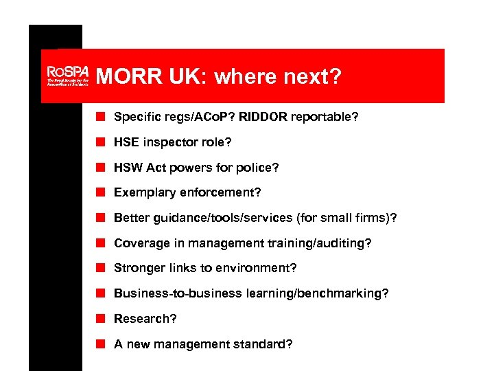 MORR UK: where next? n Specific regs/ACo. P? RIDDOR reportable? n HSE inspector role?
