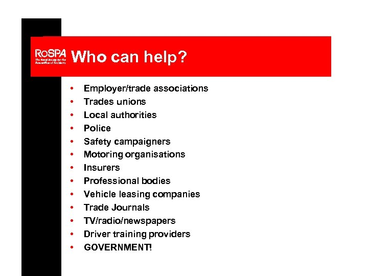 Who can help? • • • • Employer/trade associations Trades unions Local authorities Police