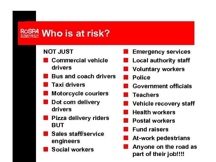 Who is at risk? NOT JUST n Commercial vehicle drivers n Bus and coach