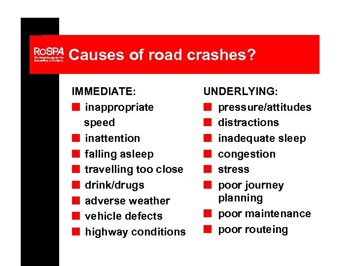 Causes of road crashes? IMMEDIATE: n inappropriate speed n inattention n falling asleep n