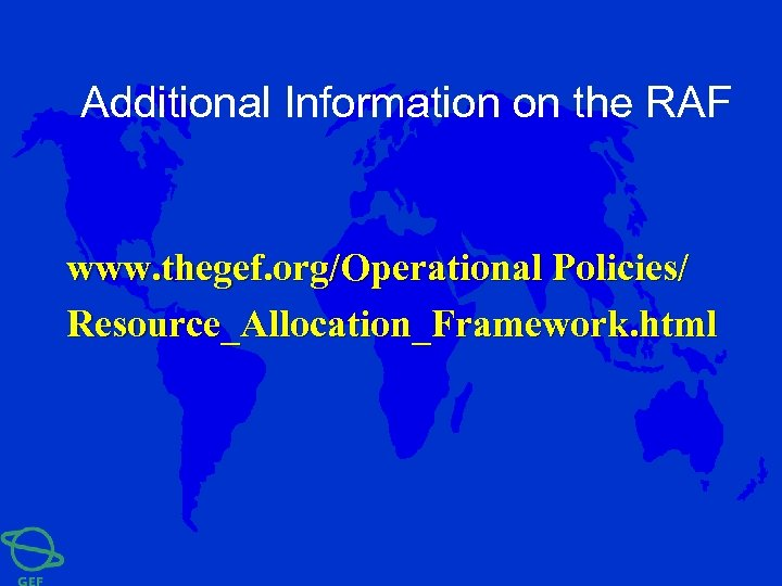 Additional Information on the RAF www. thegef. org/Operational Policies/ Resource_Allocation_Framework. html