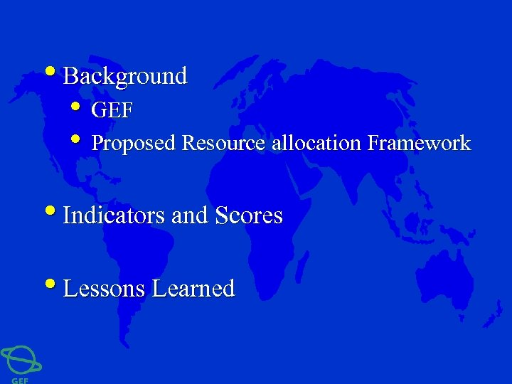 • Background • GEF • Proposed Resource allocation Framework • Indicators and Scores