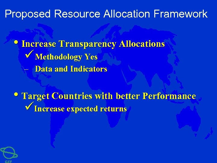 Proposed Resource Allocation Framework • Increase Transparency Allocations ü Methodology Yes – Data and