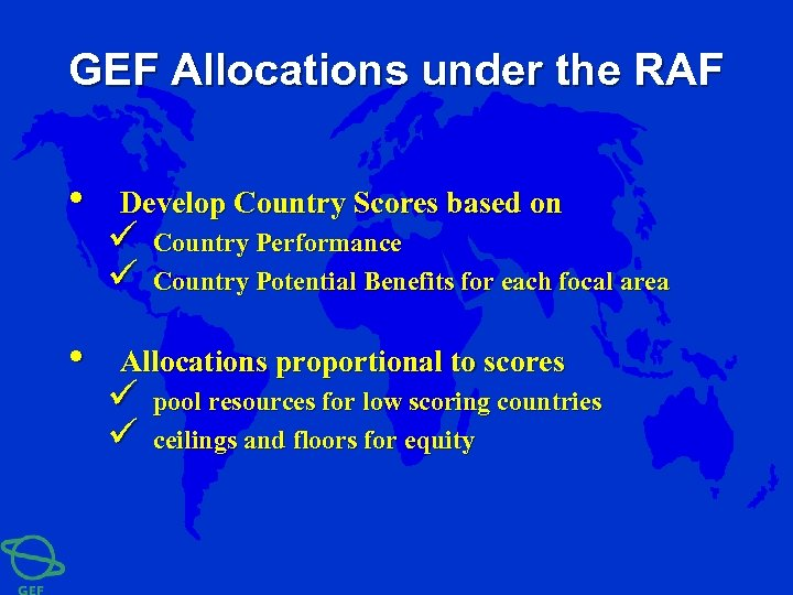 GEF Allocations under the RAF • • Develop Country Scores based on ü ü