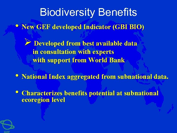 Biodiversity Benefits • New GEF developed Indicator (GBI BIO) Ø Developed from best available