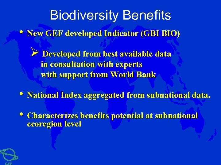 Biodiversity Benefits • New GEF developed Indicator (GBI BIO) Ø Developed from best available