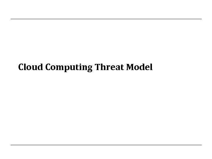 Cloud Computing Threat Model
