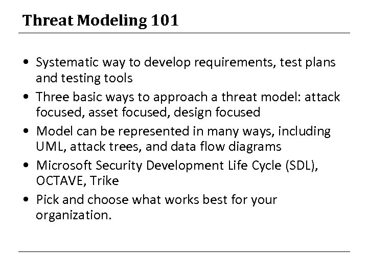 Threat Modeling 101 • Systematic way to develop requirements, test plans and testing tools