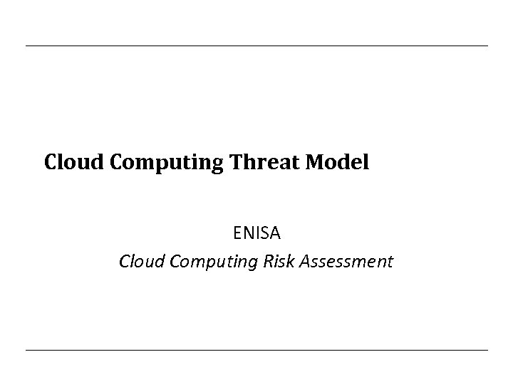 Cloud Computing Threat Model ENISA Cloud Computing Risk Assessment