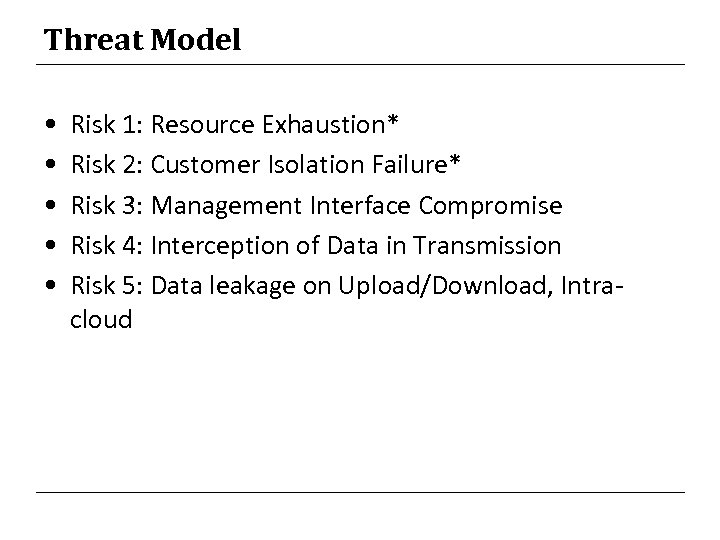 Threat Model • • • Risk 1: Resource Exhaustion* Risk 2: Customer Isolation Failure*