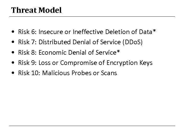 Threat Model • • • Risk 6: Insecure or Ineffective Deletion of Data* Risk