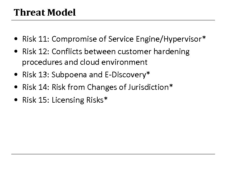 Threat Model • Risk 11: Compromise of Service Engine/Hypervisor* • Risk 12: Conflicts between