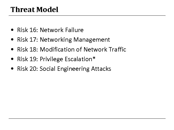 Threat Model • • • Risk 16: Network Failure Risk 17: Networking Management Risk