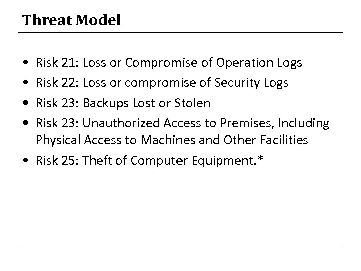 Threat Model • • Risk 21: Loss or Compromise of Operation Logs Risk 22: