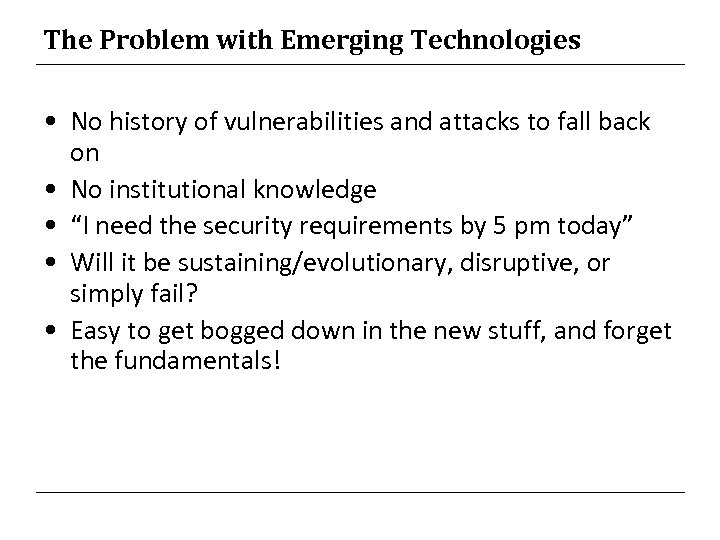 The Problem with Emerging Technologies • No history of vulnerabilities and attacks to fall