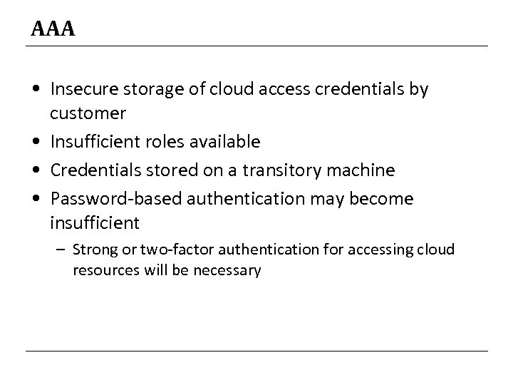 AAA • Insecure storage of cloud access credentials by customer • Insufficient roles available