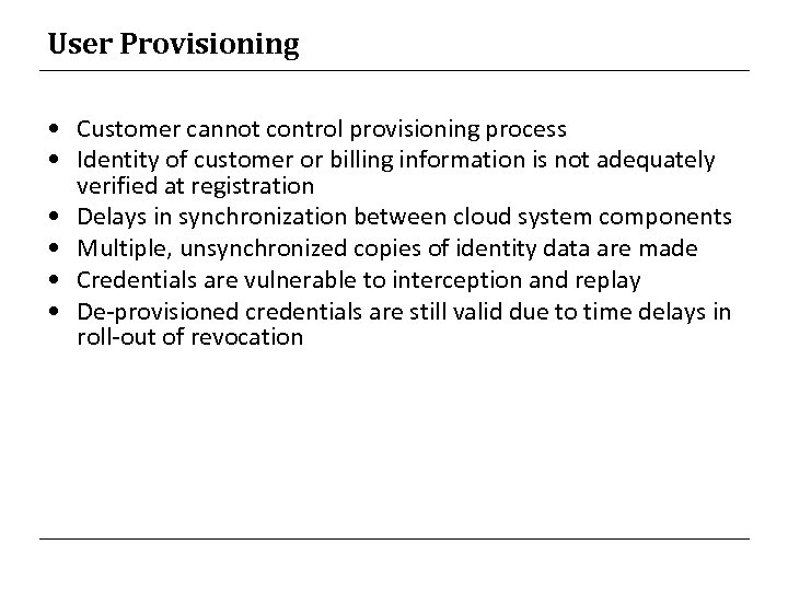 User Provisioning • Customer cannot control provisioning process • Identity of customer or billing