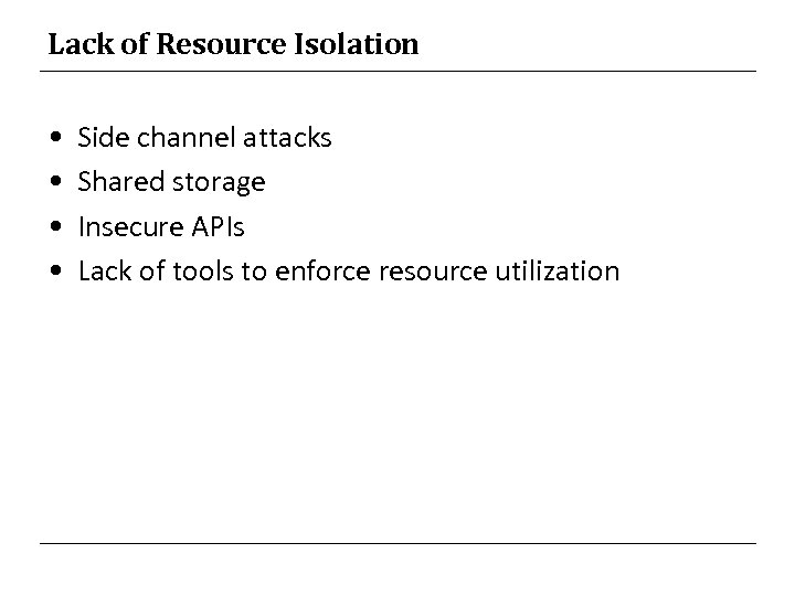 Lack of Resource Isolation • • Side channel attacks Shared storage Insecure APIs Lack
