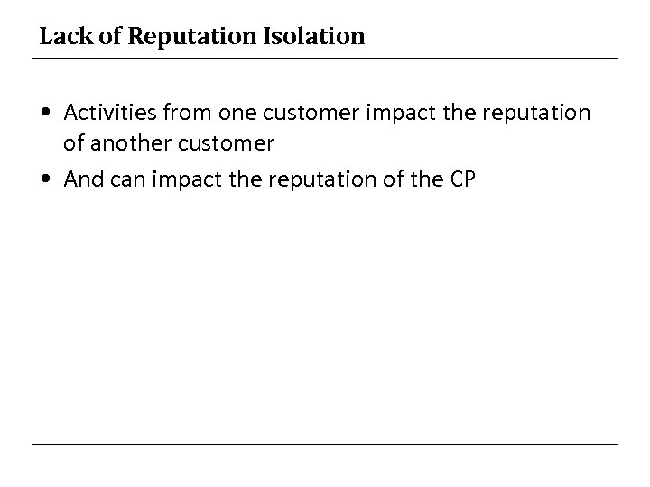 Lack of Reputation Isolation • Activities from one customer impact the reputation of another